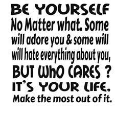 Quote For Being Yourself Best Of Being Yourself QuoteBe Yourself No Matter WhatSome Will Adore