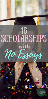 Scholarship With No Essay 16 Scholarships Without Essays To Apply For In 2018