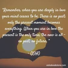 when you are in love the present is the only time the now is all no past no future book of secrets osho