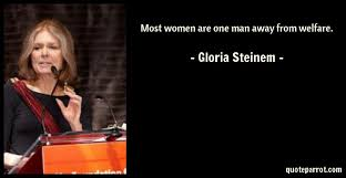 Gloria Steinem Quotes Impressive Most Women Are One Man Away From Welfare By Gloria Steinem