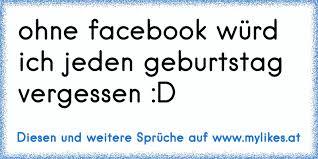 Ohne Facebook Würd Ich Jeden Geburtstag Vergessen D