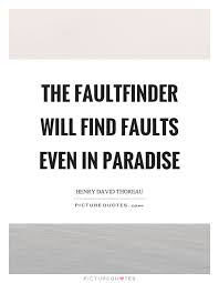 Quote Finder Simple The Faultfinder Will Find Faults Even In Paradise Picture Quotes