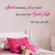 sweet dreams sleep tight we love you
