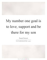 Mother And Son Love Quotes Magnificent My Number One Goal Is To Love Support And Be There For My Son