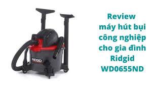 Review máy hút bụi công nghiệp cho gia đình Ridgid WD0655ND - YouTube