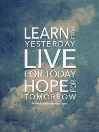 Live For Today Quotes ♂ Learn from yesterday live for today hope for tomorrow Eco Gentleman 63