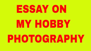 smart essay on my hobby photography  smart essay on my hobby photography
