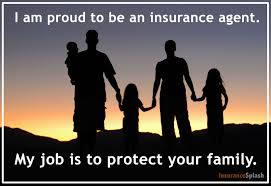 an insurance agent s job is to protect your family that s something to be proud of