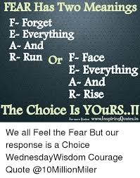 Quotes About Courage Cool FEAR Has Two Meanings F Forget E Everything A And R Run Or F