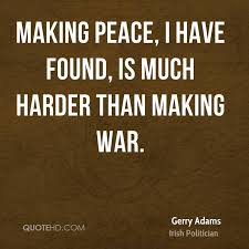War And Peace Quotes Fascinating Gerry Adams War Quotes QuoteHD