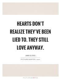 Hearts Don't Realize They've Been Lied To They Still Love Anyway Beauteous Love Quotes Love Anyway