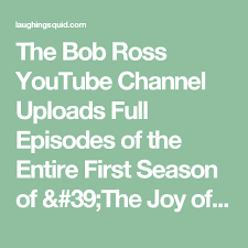 the bob ross you channel uploads full episodes of the entire first season of the the joy of paintingacrylic