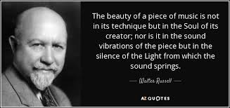 Beauty Of Music Quotes Best of Walter Russell Quote The Beauty Of A Piece Of Music Is Not In