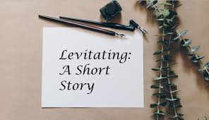 Levitating : A Short Story - Ivy's Scribbles