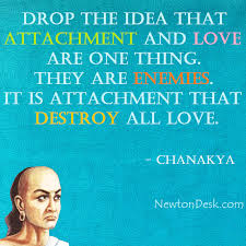Drop The Idea That Attachment And Love By Chanakya Quotes Newton Desk