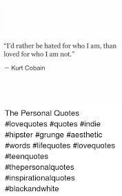 Hipster Love Quotes Impressive I'd Rather Be Hated For Who I Am Than Loved For Who I Am Not Kurt