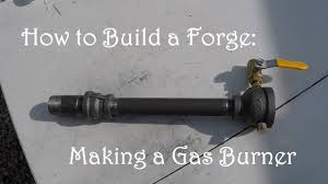 how to build a forge making a gas forge burner minimal tools no welder