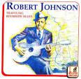 The Best of Robert Johnson: Traveling Riverside Blues