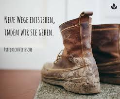 Neue Wege Entstehen Indem Wir Sie Gehen Friedrich Nietzsche