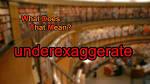 underexaggerate