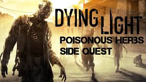Dying Light Poisonous Herbs Poisonous Herbs Dying Light Side Quest