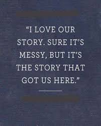 Love Story Quotes Delectable I Love Our Story Sure It's Messy Love Quotes Pinterest