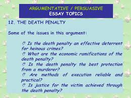 the argumentative persuasive essay there are main methods of  14 argumentative persuasive essay topics 12 the death penalty
