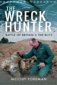 The Wreck Hunter: Battle of Britain & The Blitz by Melody Foreman ...