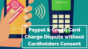Disputing Credit Card Charge Paypal Credit Card Charge Dispute Without Cardholders Consent