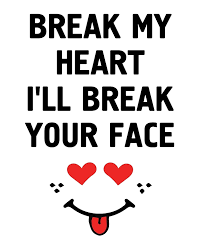 Break My Heart Ill Break Your Face Funny Love Valentines Day