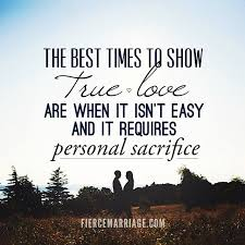 Love Quotes Quotethe Best Times To Show True Love Are When It Isn Custom Quotation About Love And Sacrifice