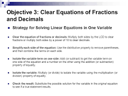 objective 3 clear equations of fractions and decimals strategy for solving linear equations in one