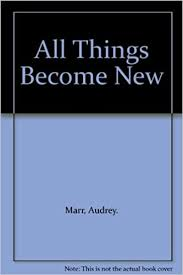 All Things Become New: Marr, Audrey: 9781579212872: Amazon.com: Books