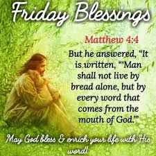 Friday Blessings (Matthew 4:4) | Good morning happy friday, Morning  scripture, Good morning happy