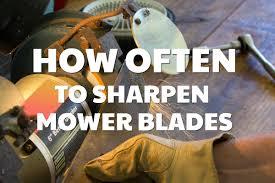 How Often To Sharpen Mower Blades And Make Them Last Longer