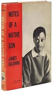 "james baldwin ""notes of a native son"" neither kings nor  the first part consisting of three essays examines the images of blacks in american culture first he critiques uncle tom s cabin and by extension """