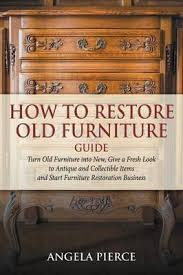 renovating old furniture. How To Restore Old Furniture Guide Renovating