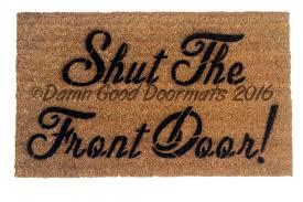 personalized front door matsShut the front door doormat  Damn Good Doormats