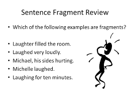 Sentence Fragments Sentence Fragments Created By Kathryn Reilly Sentence Fragment