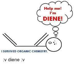 help i m diene i survived organic chemistry v diene v help  help chemist and helps help i m diene i