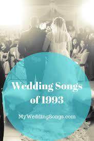 1993 Song Charts Best 1993 Wedding Songs All For Love My Wedding Songs