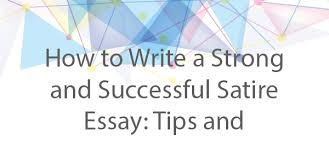 satire essay tips and strategies net blog successful satire essay