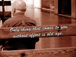 Old Age Quotes Adorable Age Quotes Only Thing That Comes To You Without Effort Is Old Age