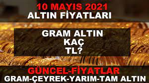 10 MAYIS 2021 ALTIN FİYATLARI GÜNCEL (GRAM ALTIN,ÇEYREK ALTIN,TAM ALTIN) -  YouTube