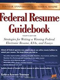 Federal Resume Guidebook: Strategies for Writing a Winning Federal  Electronic Resume, KSAs, and