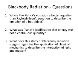 question why is the planck s equation a better equation than rayleigh jean s equation to describe the emis