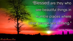 Quotes About The Beauty Of Nature Inspirational Best of Blessed Are They Who See Beautiful Things In Humble Places Where