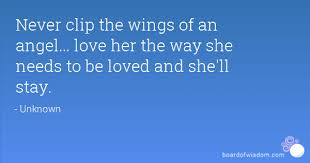 Angel Love Quotes Simple Never Clip The Wings Of An Angel Love Her The Way She Needs To Be