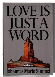 Love Is Just A Word: Johannes Mario Simmel, Rosemarie Mays ...