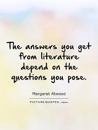 Literature Quotes Amazing The Answers You Get From Literature Depend On The Questions You